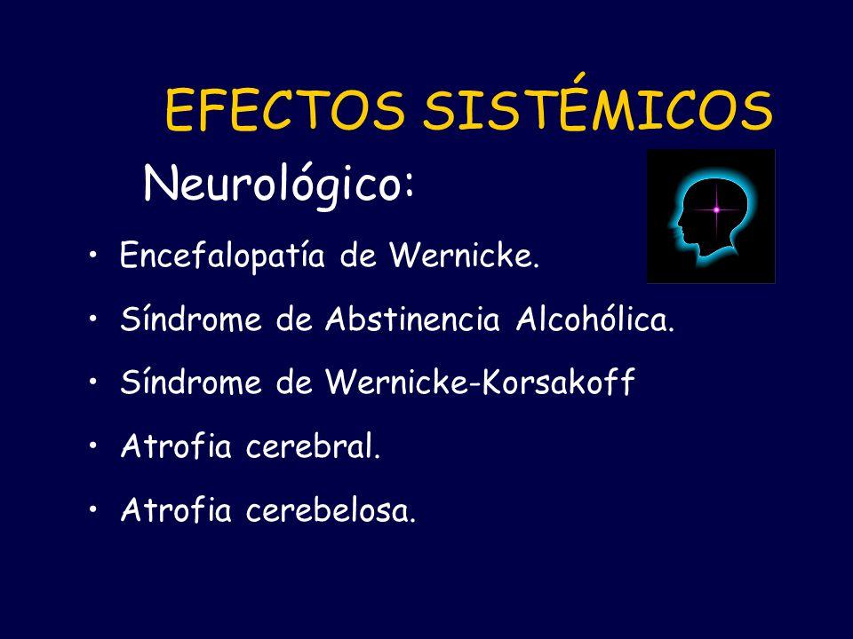 EFECTOS SISTÉMICOS Neurológico: Encefalopatía de Wernicke.