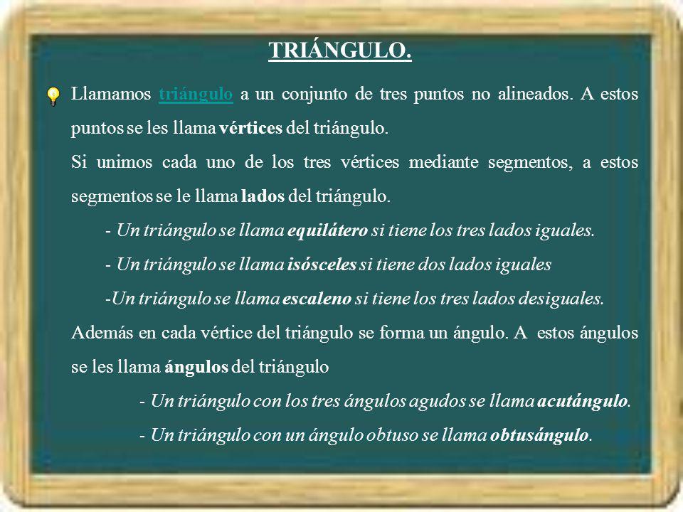 TRIÁNGULO. Llamamos triángulo a un conjunto de tres puntos no alineados. A estos puntos se les llama vértices del triángulo.