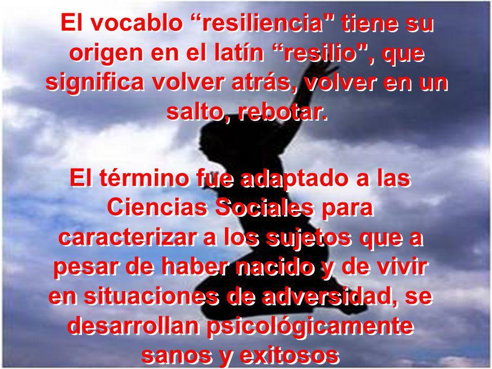 El vocablo resiliencia tiene su origen en el latín resilio , que significa volver atrás, volver en un salto, rebotar.