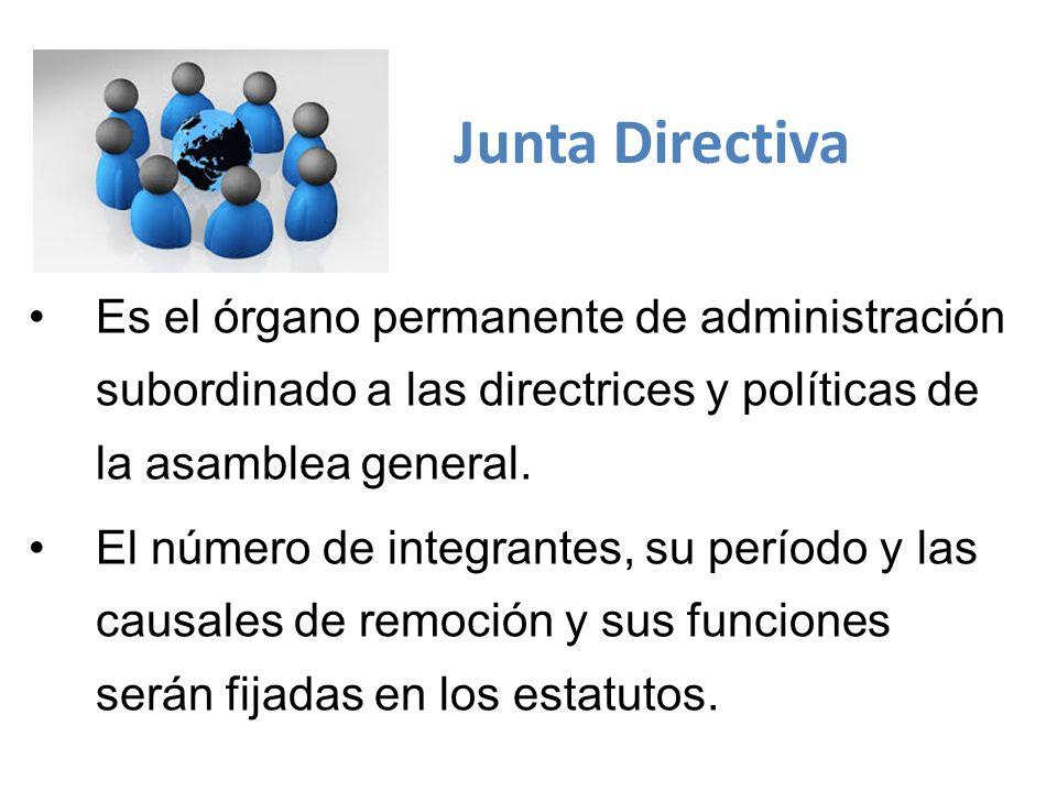 Junta Directiva Es el órgano permanente de administración subordinado a las directrices y políticas de la asamblea general.
