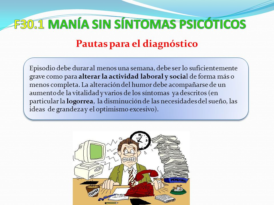 F30.1 MANÍA SIN SÍNTOMAS PSICÓTICOS