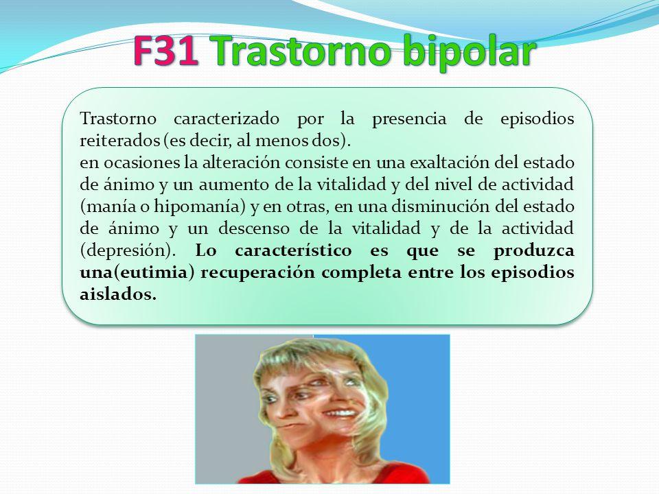 F31 Trastorno bipolar Trastorno caracterizado por la presencia de episodios reiterados (es decir, al menos dos).