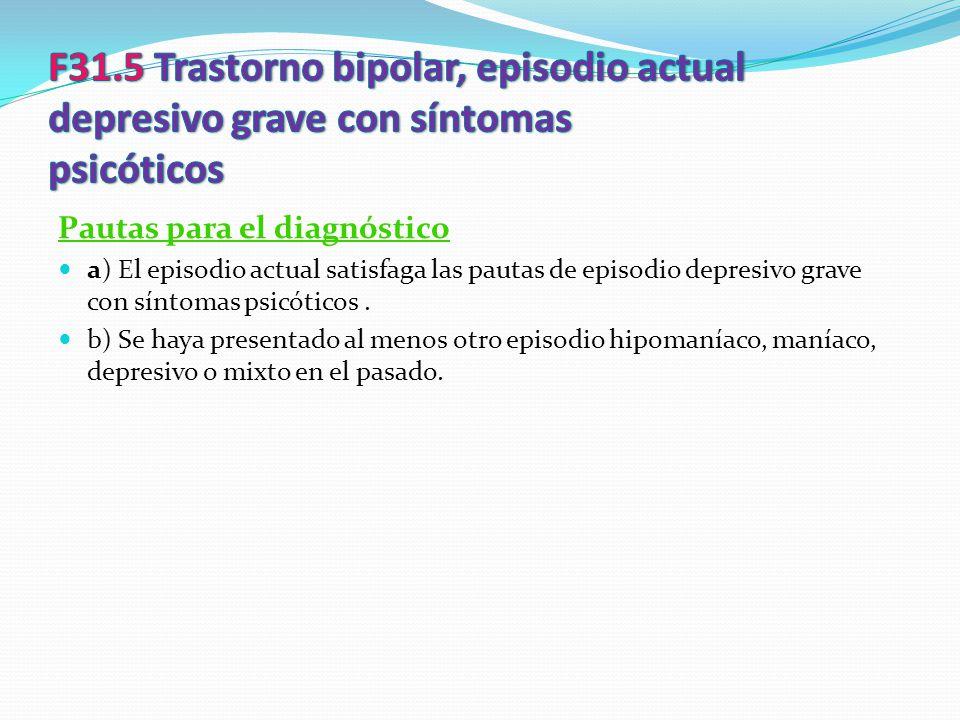 F31.5 Trastorno bipolar, episodio actual depresivo grave con síntomas psicóticos
