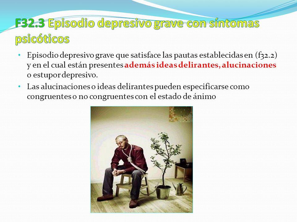 F32.3 Episodio depresivo grave con síntomas psicóticos