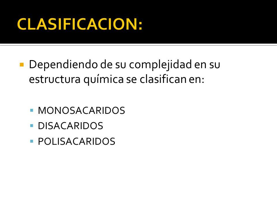 CLASIFICACION: Dependiendo de su complejidad en su estructura química se clasifican en: MONOSACARIDOS.