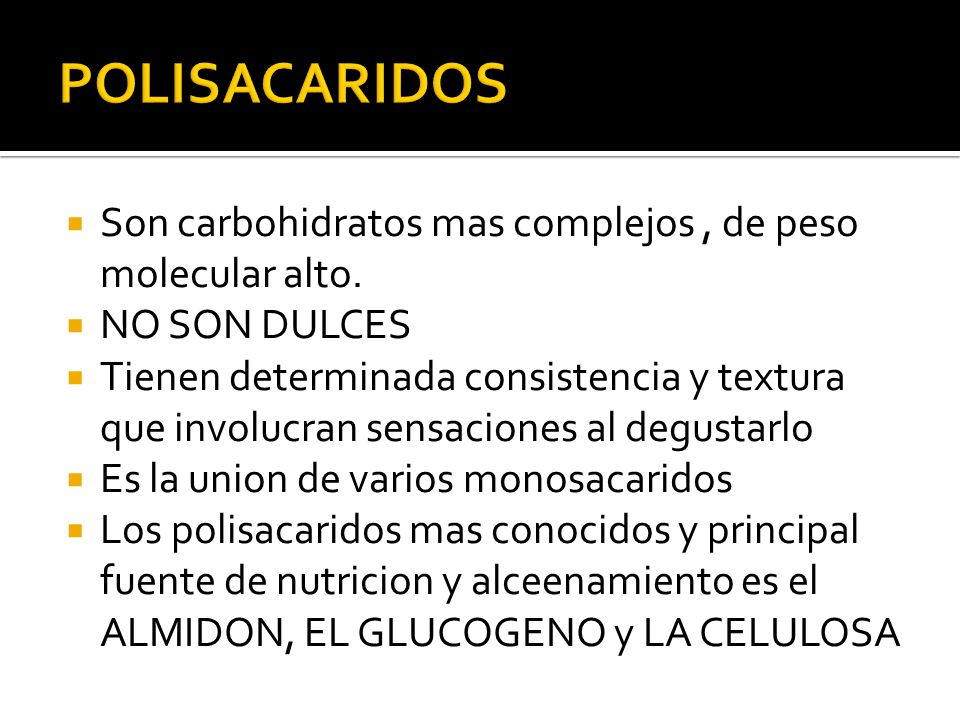 POLISACARIDOS Son carbohidratos mas complejos , de peso molecular alto. NO SON DULCES.