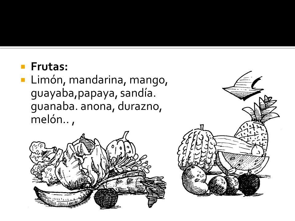 Frutas: Limón, mandarina, mango, guayaba,papaya, sandía. guanaba. anona, durazno, melón.. ,