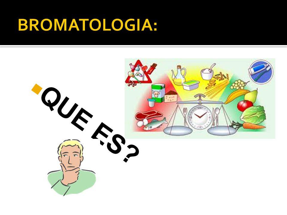 BROMATOLOGIA: QUE ES