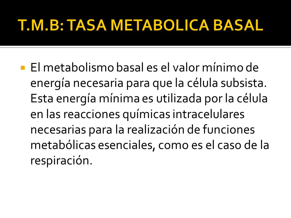 T.M.B: TASA METABOLICA BASAL