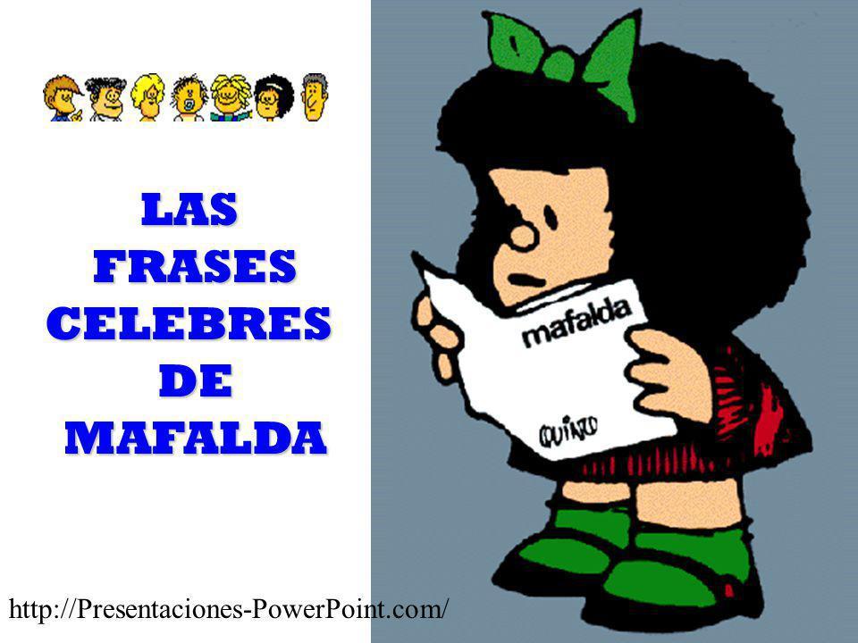 LAS FRASES CELEBRES DE MAFALDA http://Presentaciones-PowerPoint.com/