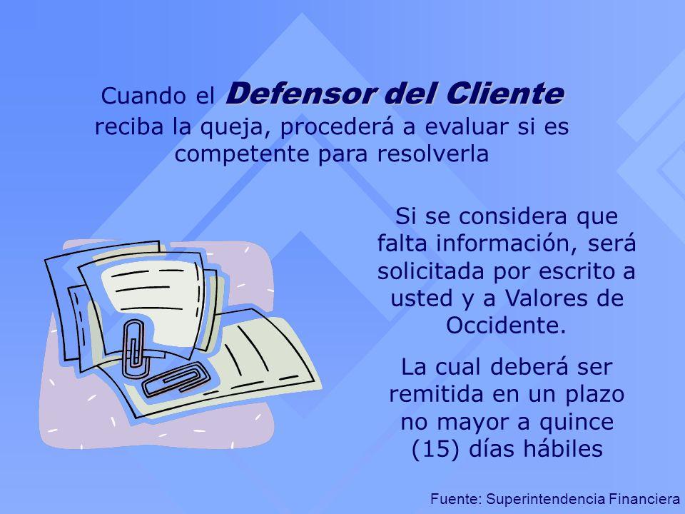 Cuando el Defensor del Cliente reciba la queja, procederá a evaluar si es competente para resolverla