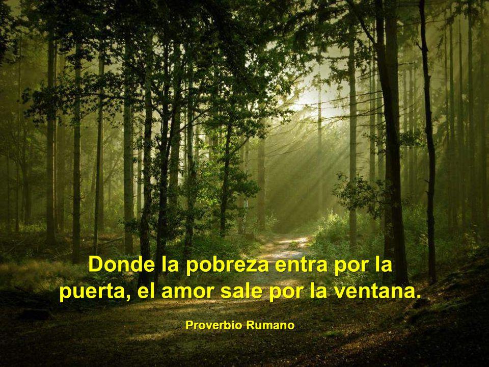 Donde la pobreza entra por la puerta, el amor sale por la ventana.
