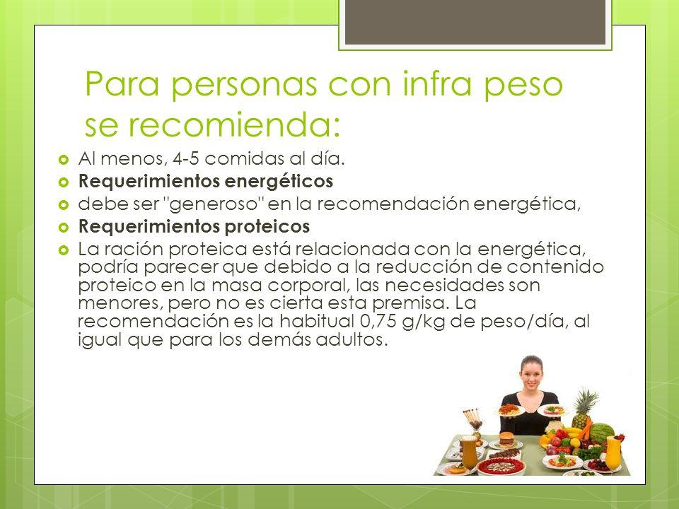 Para personas con infra peso se recomienda: