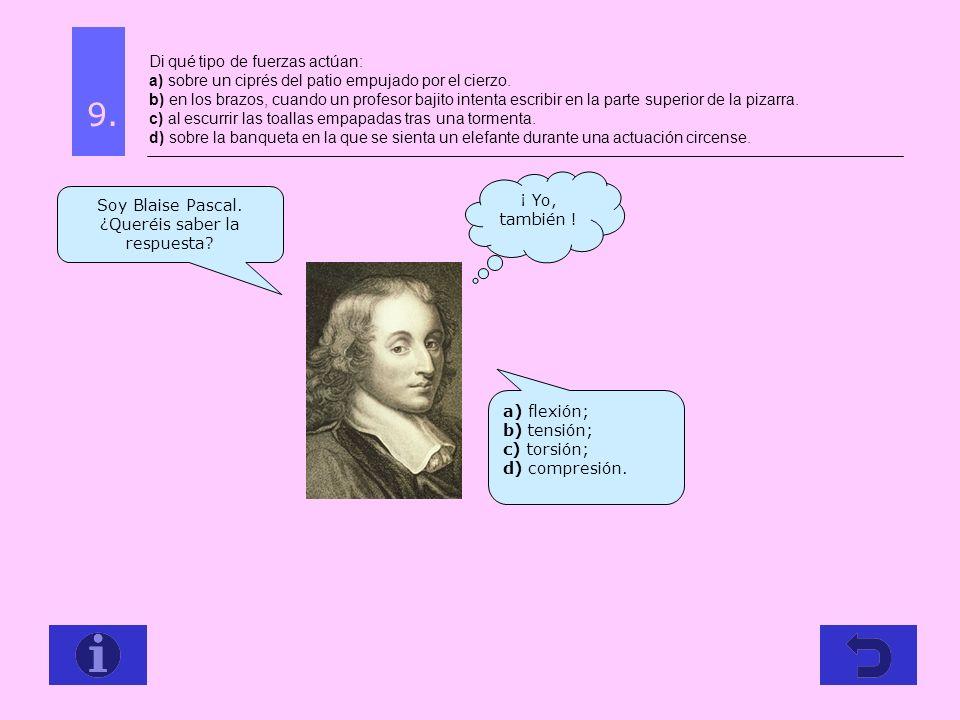 Soy Blaise Pascal. ¿Queréis saber la respuesta