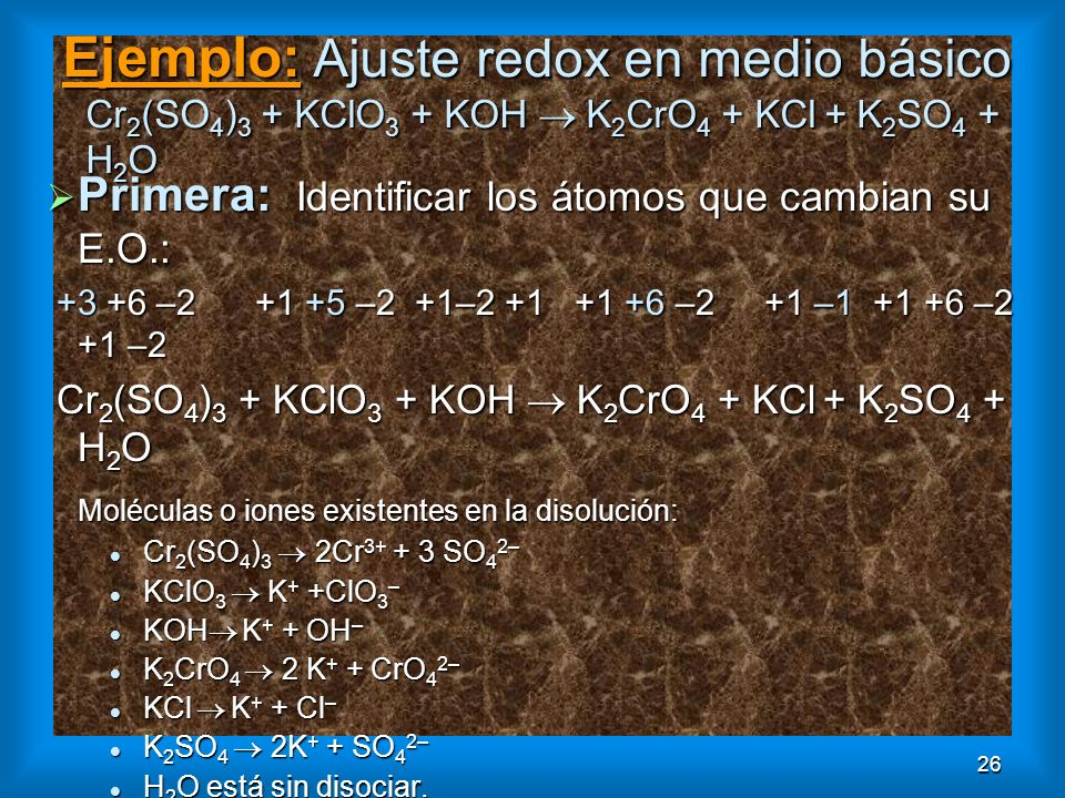 Ejemplo: Ajuste redox en medio básico Cr2(SO4)3 + KClO3 + KOH  K2CrO4 + KCl + K2SO4 + H2O