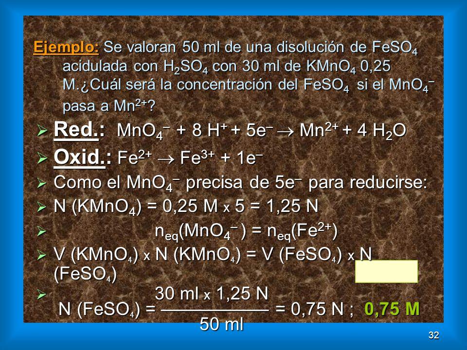 Red.: MnO4– + 8 H+ + 5e–  Mn2+ + 4 H2O Oxid.: Fe2+  Fe3+ + 1e–