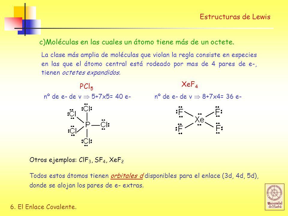 c)Moléculas en las cuales un átomo tiene más de un octete.