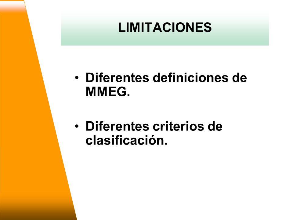 LIMITACIONES Diferentes definiciones de MMEG. Diferentes criterios de clasificación.