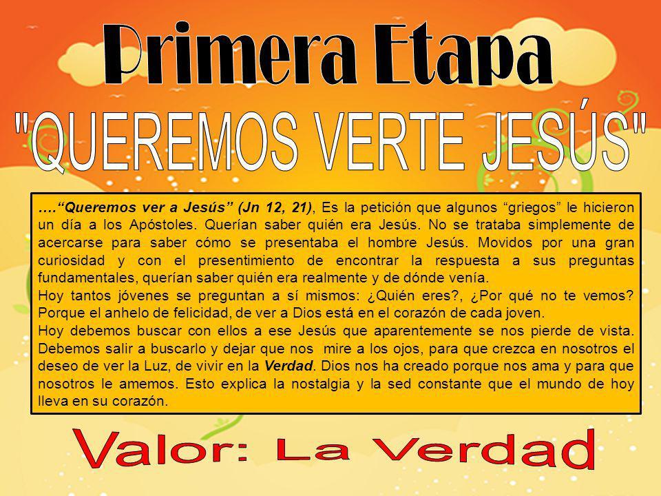 Primera Etapa QUEREMOS VERTE JESÚS Valor: La Verdad