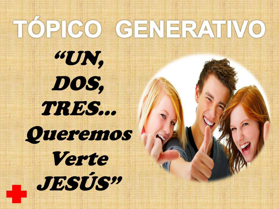 DOS, TRES… Queremos Verte JESÚS