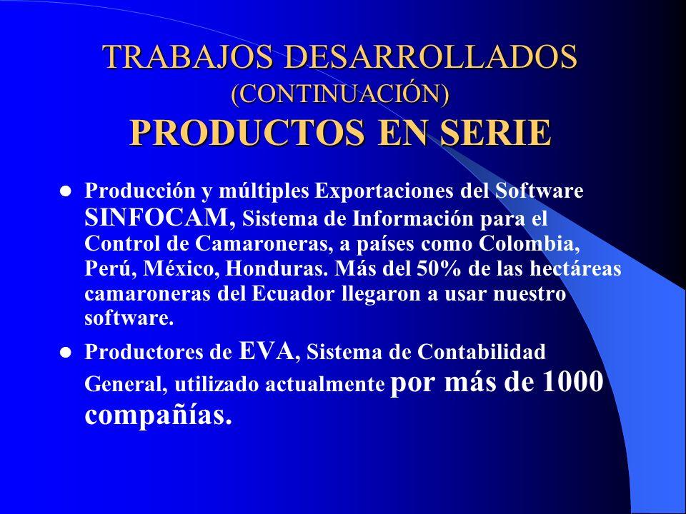 TRABAJOS DESARROLLADOS (CONTINUACIÓN) PRODUCTOS EN SERIE