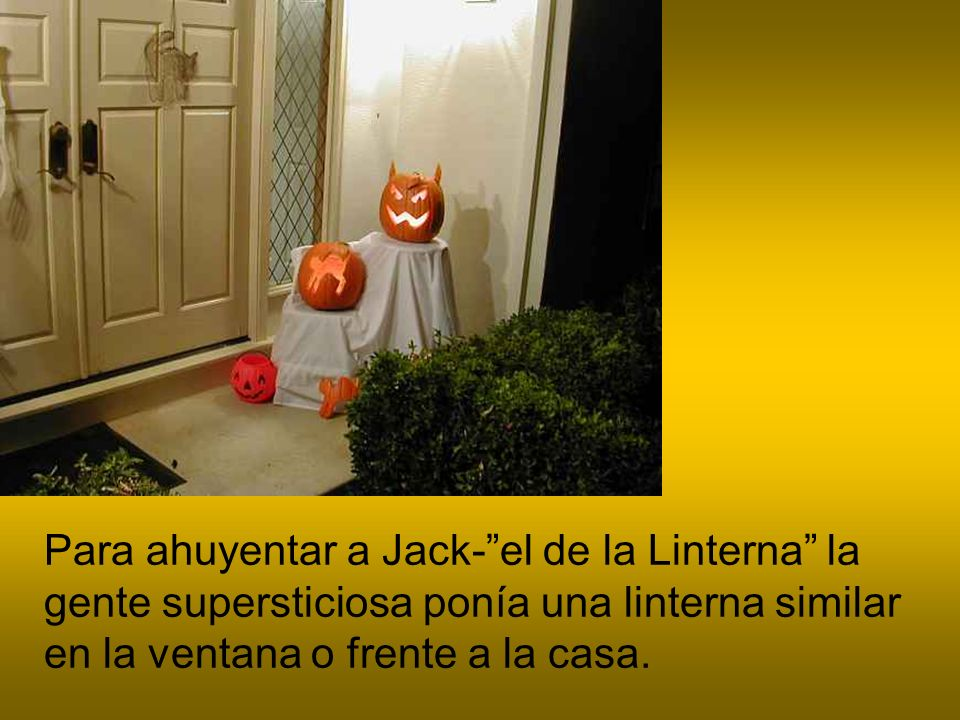 Para ahuyentar a Jack- el de la Linterna la gente supersticiosa ponía una linterna similar en la ventana o frente a la casa.
