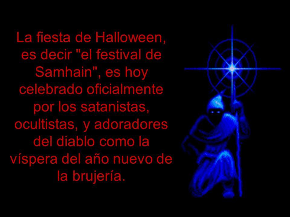 La fiesta de Halloween, es decir el festival de Samhain , es hoy celebrado oficialmente por los satanistas, ocultistas, y adoradores del diablo como la víspera del año nuevo de la brujería.