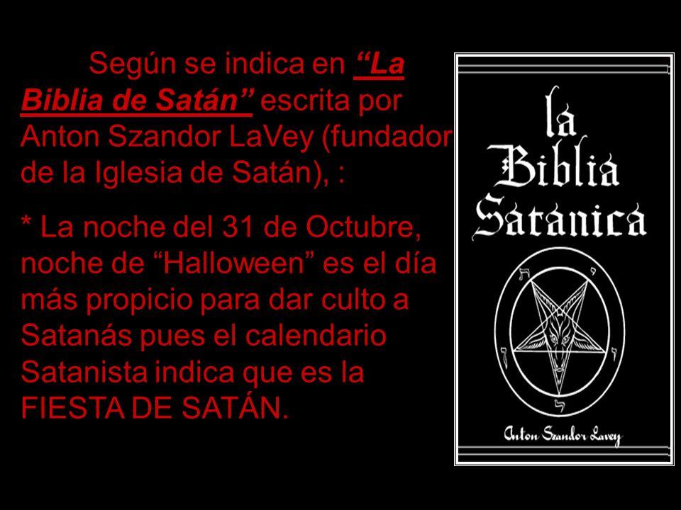 Según se indica en La Biblia de Satán escrita por Anton Szandor LaVey (fundador de la Iglesia de Satán), :