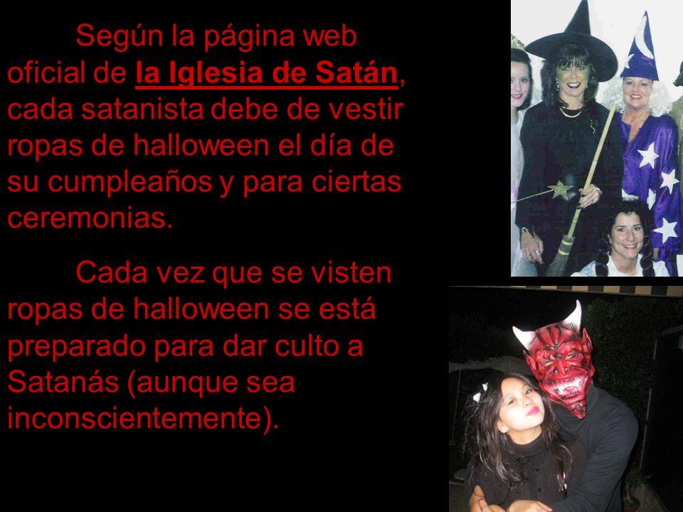 Según la página web oficial de la Iglesia de Satán, cada satanista debe de vestir ropas de halloween el día de su cumpleaños y para ciertas ceremonias.