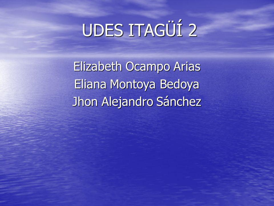 UDES ITAGÜÍ 2 Elizabeth Ocampo Arias Eliana Montoya Bedoya