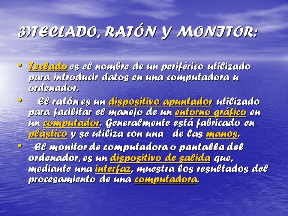 3)TECLADO, RATÓN Y MONITOR:
