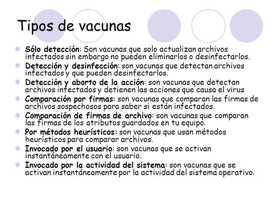 Tipos de vacunas Sólo detección: Son vacunas que solo actualizan archivos infectados sin embargo no pueden eliminarlos o desinfectarlos.