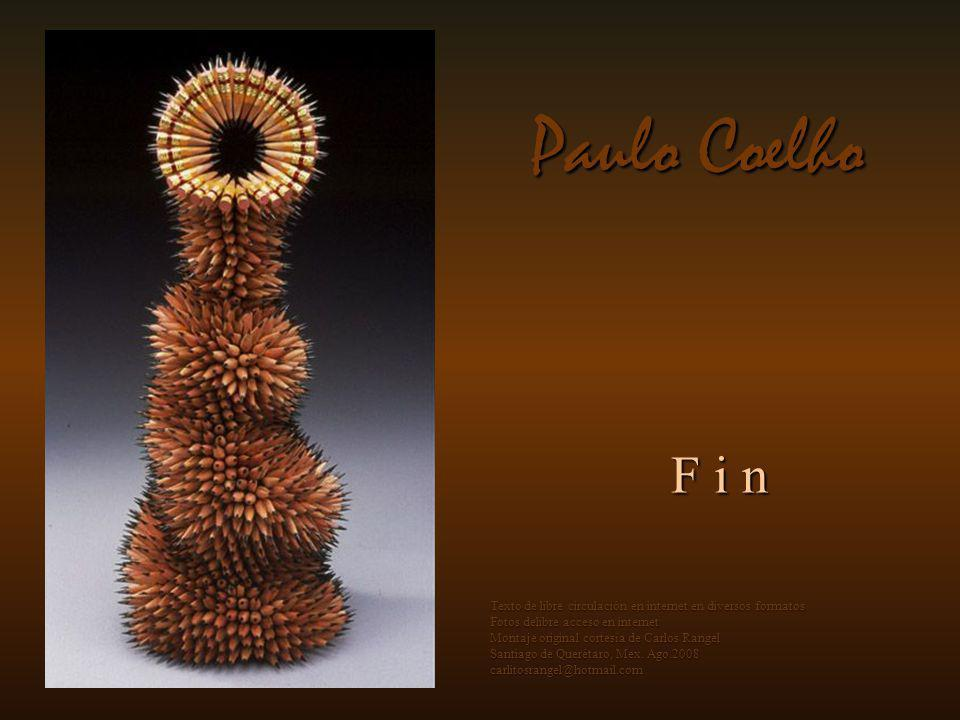 Paulo Coelho F i n. Texto de libre circulación en internet en diversos formatos. Fotos delibre acceso en internet.
