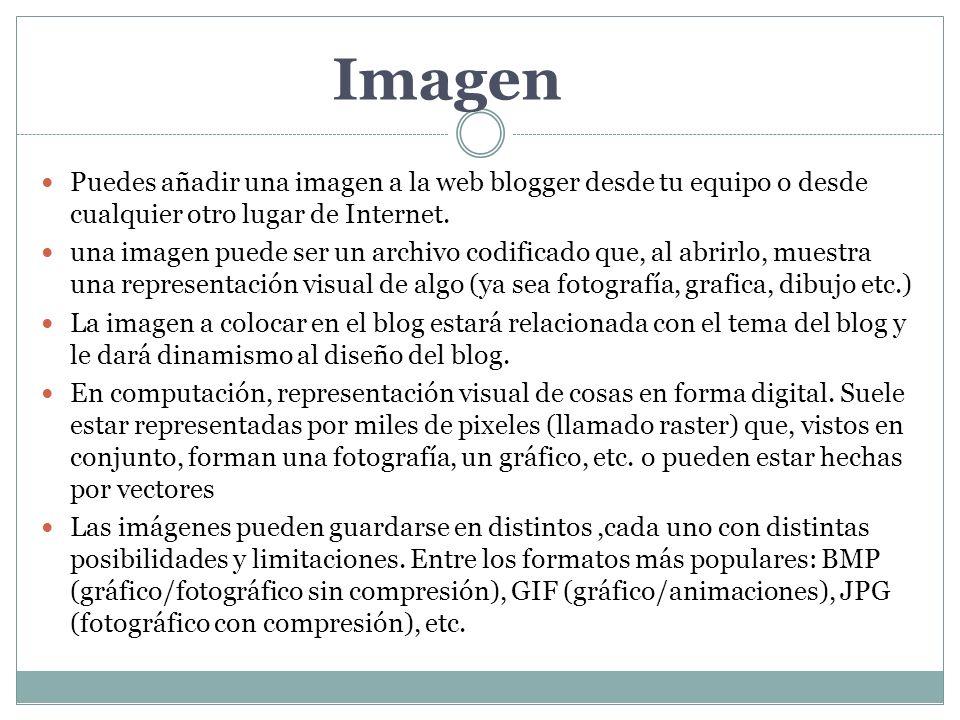 Imagen Puedes añadir una imagen a la web blogger desde tu equipo o desde cualquier otro lugar de Internet.