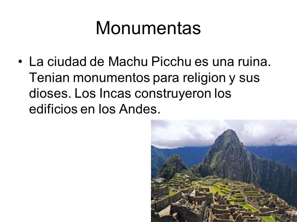 MonumentasLa ciudad de Machu Picchu es una ruina.Tenian monumentos para religion y sus dioses.