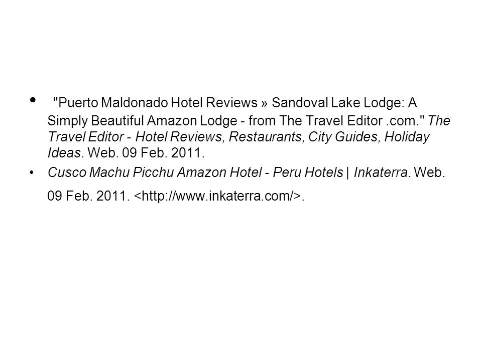 Puerto Maldonado Hotel Reviews » Sandoval Lake Lodge: A Simply Beautiful Amazon Lodge - from The Travel Editor .com. The Travel Editor - Hotel Reviews, Restaurants, City Guides, Holiday Ideas. Web. 09 Feb. 2011.