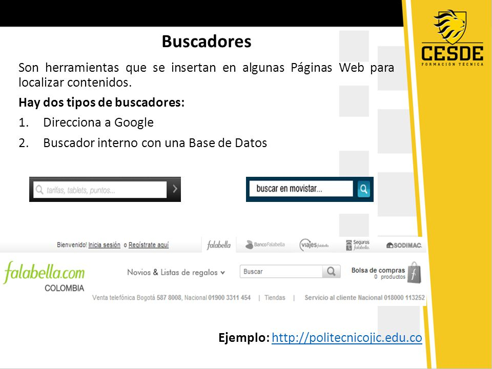 Buscadores Son herramientas que se insertan en algunas Páginas Web para localizar contenidos. Hay dos tipos de buscadores: