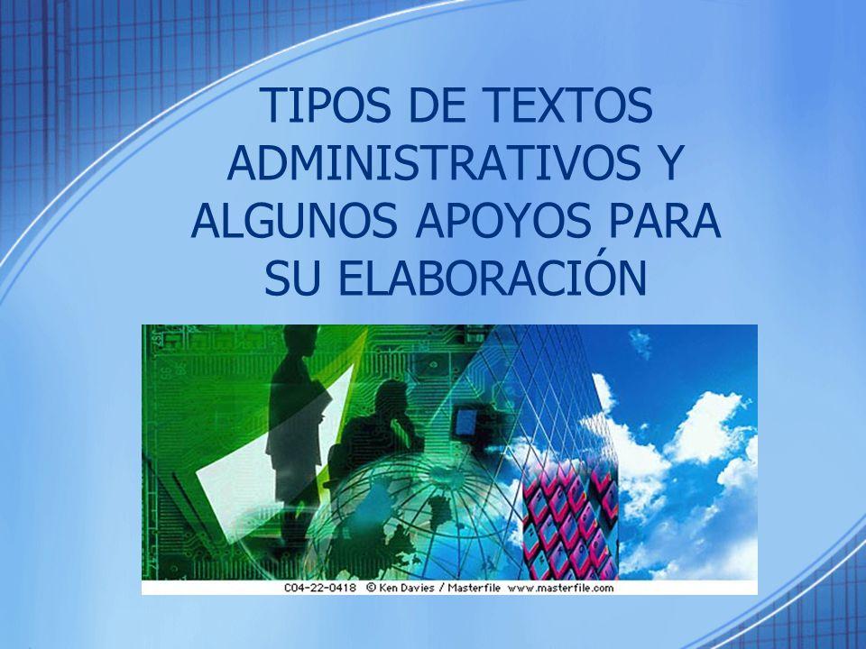 TIPOS DE TEXTOS ADMINISTRATIVOS Y ALGUNOS APOYOS PARA SU ELABORACIÓN