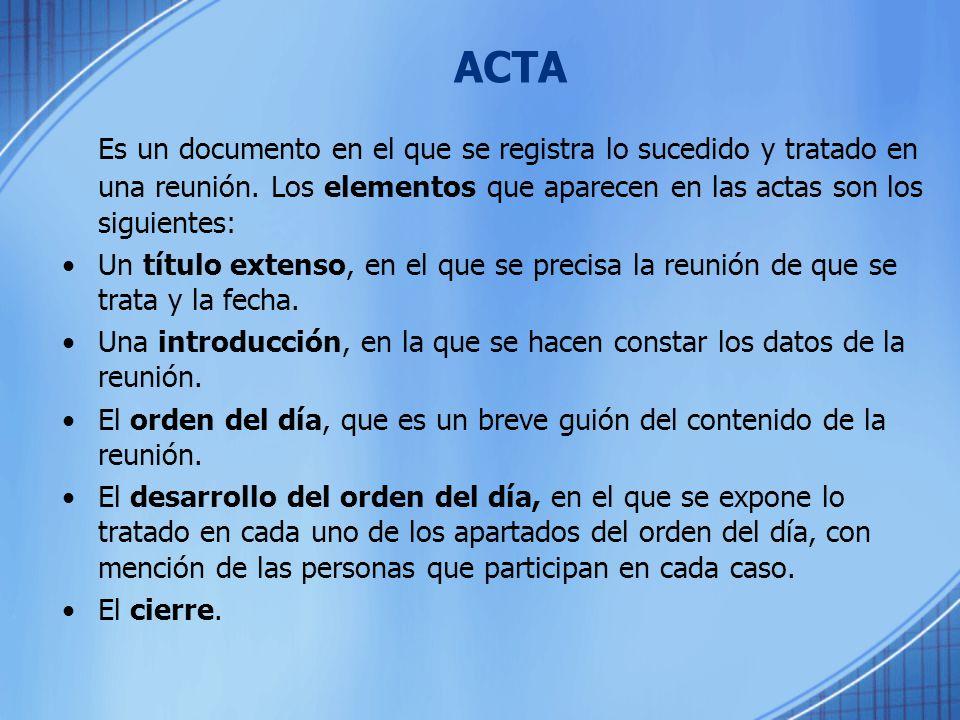 ACTA Es un documento en el que se registra lo sucedido y tratado en una reunión. Los elementos que aparecen en las actas son los siguientes: