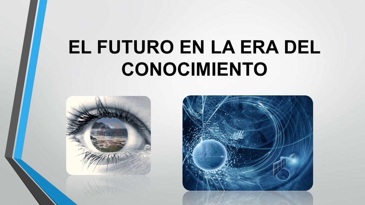 EL FUTURO EN LA ERA DEL CONOCIMIENTO