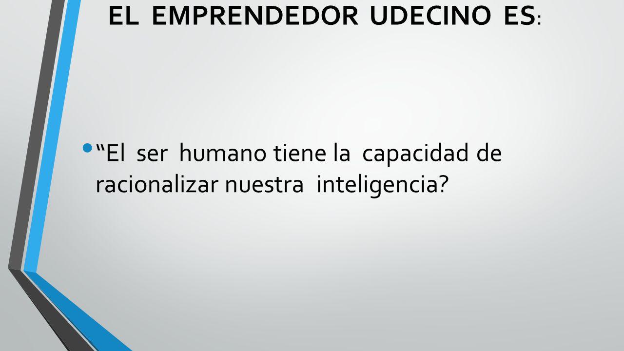 EL EMPRENDEDOR UDECINO ES:
