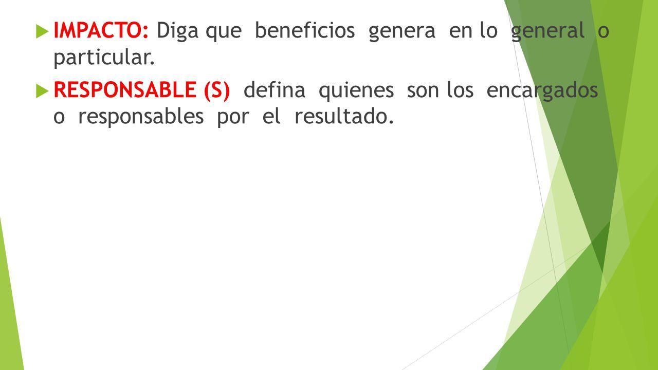IMPACTO: Diga que beneficios genera en lo general o particular.