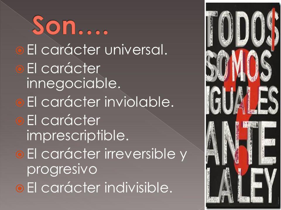 Son…. El carácter universal. El carácter innegociable.