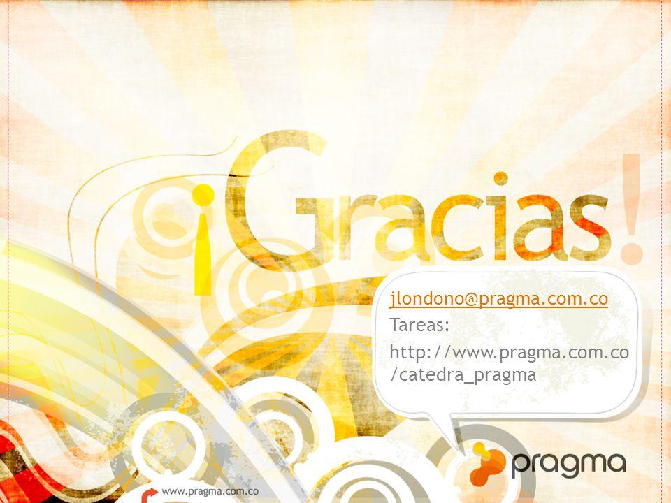 jlondono@pragma.com.co Tareas: http://www.pragma.com.co/catedra_pragma
