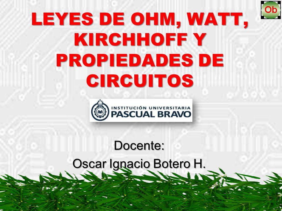 LEYES DE OHM, WATT, KIRCHHOFF Y PROPIEDADES DE CIRCUITOS