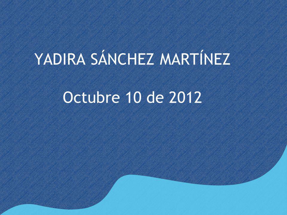 YADIRA SÁNCHEZ MARTÍNEZ Octubre 10 de 2012