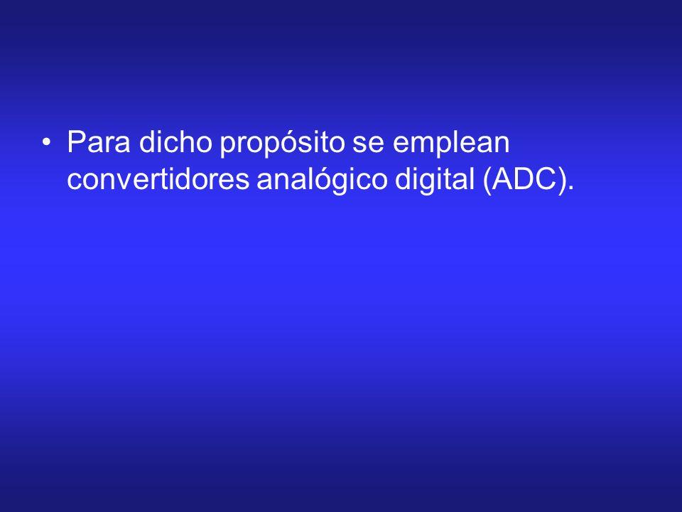 Para dicho propósito se emplean convertidores analógico digital (ADC).