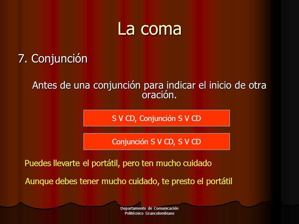 La coma 7. Conjunción. Antes de una conjunción para indicar el inicio de otra oración. S V CD, Conjunción S V CD.
