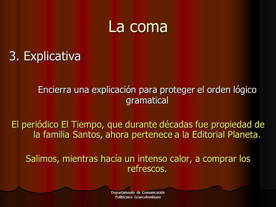 La coma 3. Explicativa. Encierra una explicación para proteger el orden lógico gramatical.