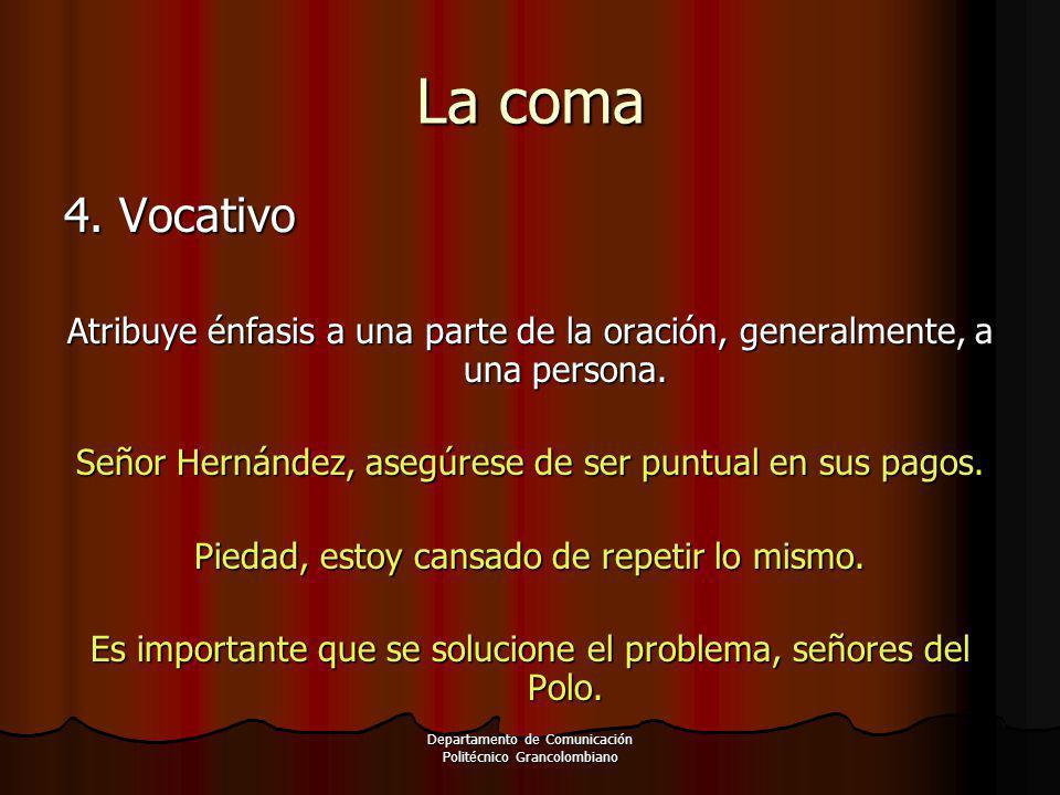La coma 4. Vocativo. Atribuye énfasis a una parte de la oración, generalmente, a una persona.